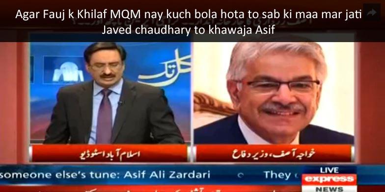 Agar Fauj k Khilaf MQM nay kuch bola hota to sab ki maa mar jati – Javed chaudhary to khawaja Asif