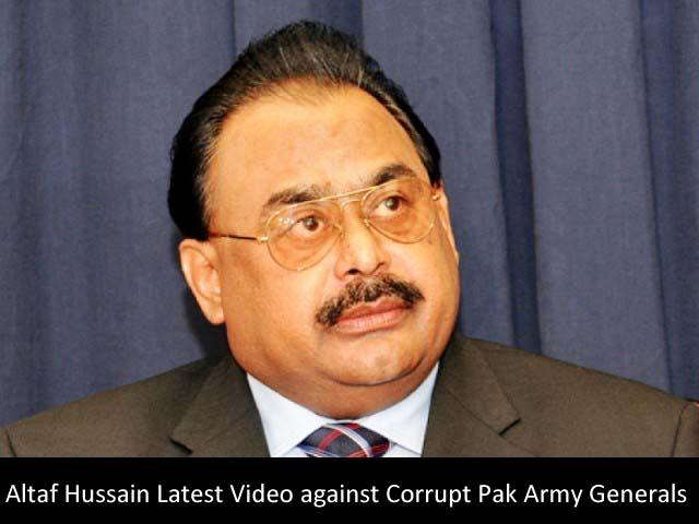 Altaf Hussain Latest Video against Corrupt Pak Army Generals