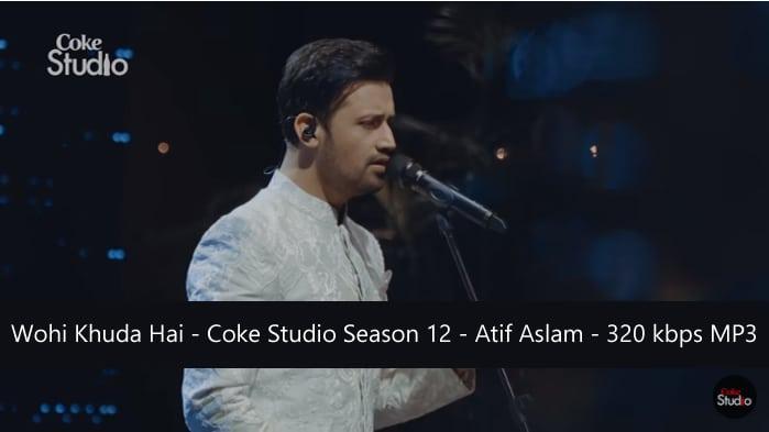 Wohi Khuda Hai - Coke Studio Season 12 - Atif Aslam - 320 kbps MP3